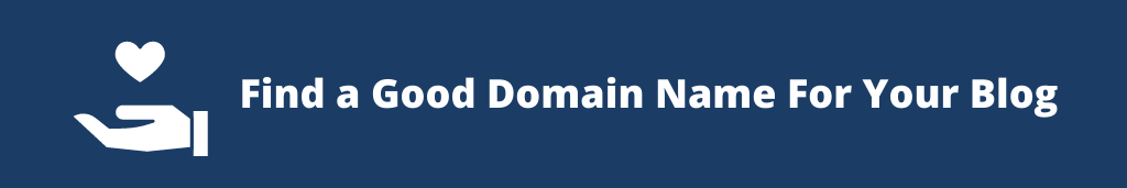 Find a Good Domain Name For Your Blog How To Start A Blog From Scratch in 2021 [5 Simple Steps]
